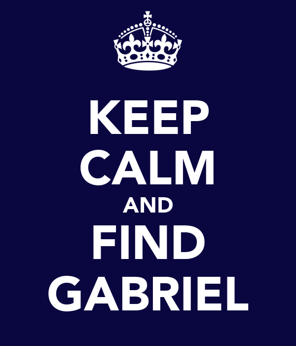 KEEP CALM AND FIND GABRIEL