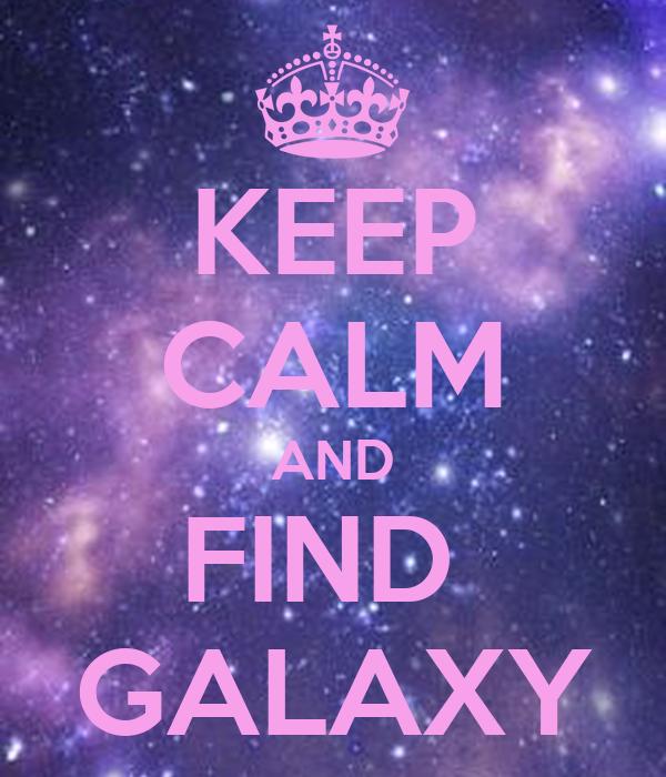 KEEP CALM AND FIND  GALAXY