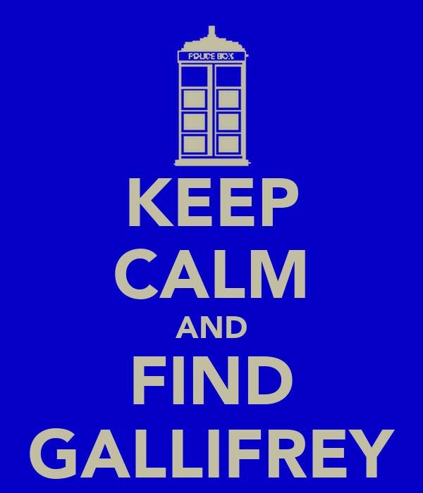 KEEP CALM AND FIND GALLIFREY