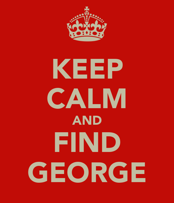 KEEP CALM AND FIND GEORGE