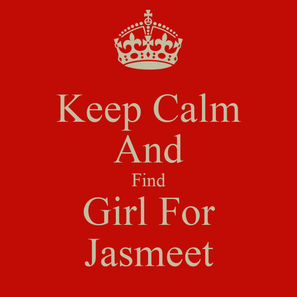 Keep Calm And Find Girl For Jasmeet