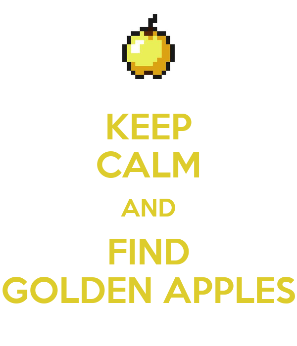 KEEP CALM AND FIND GOLDEN APPLES