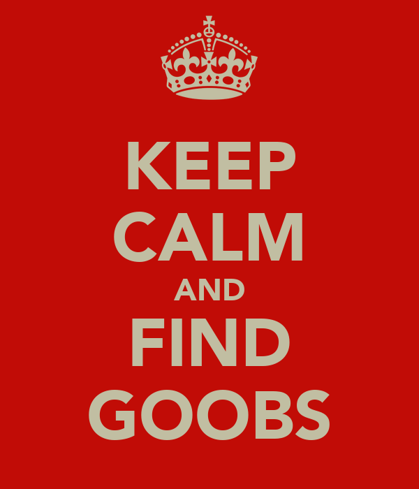 KEEP CALM AND FIND GOOBS