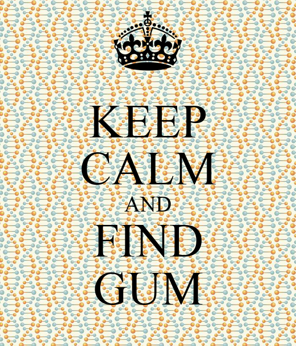 KEEP CALM AND FIND GUM