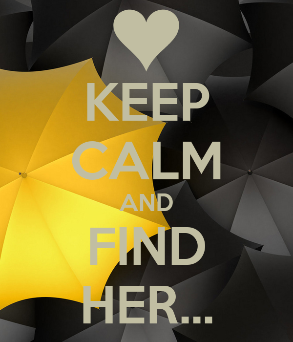 KEEP CALM AND FIND HER...