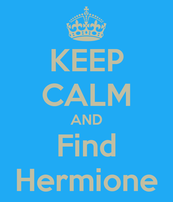 KEEP CALM AND Find Hermione