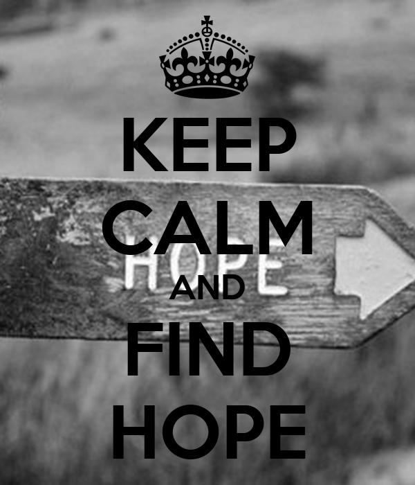KEEP CALM AND FIND HOPE
