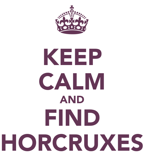 KEEP CALM AND FIND HORCRUXES