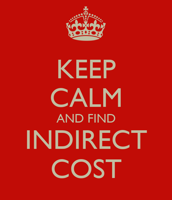 KEEP CALM AND FIND INDIRECT COST