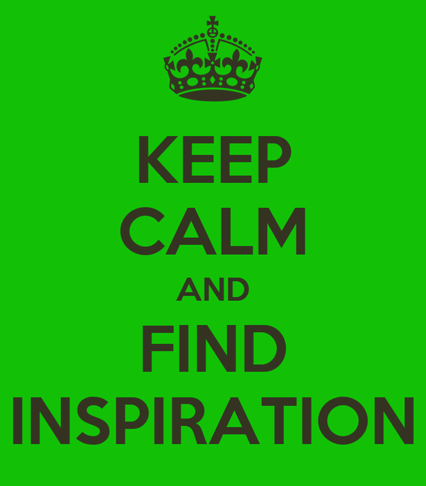 KEEP CALM AND FIND INSPIRATION