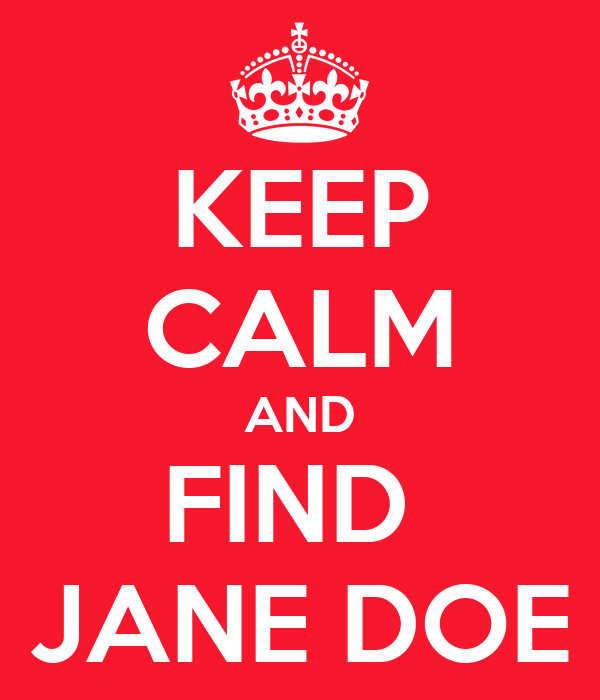 KEEP CALM AND FIND  JANE DOE