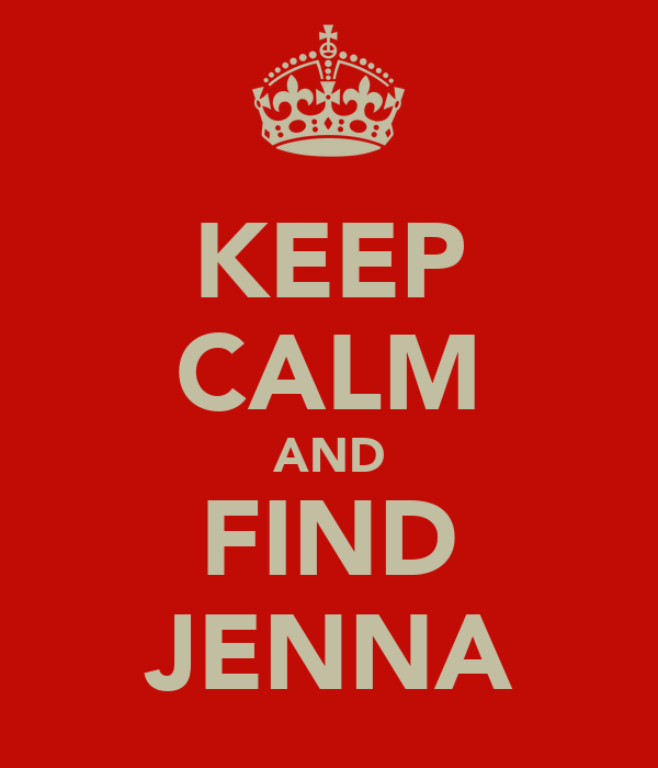 KEEP CALM AND FIND JENNA