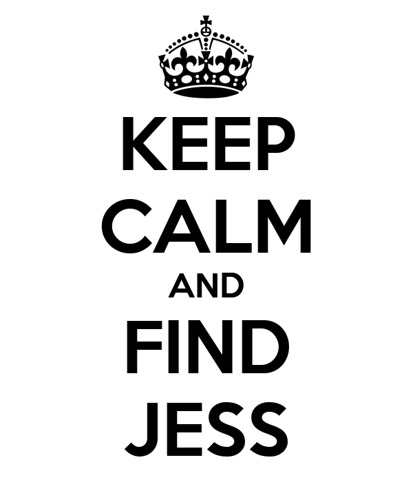 KEEP CALM AND FIND JESS
