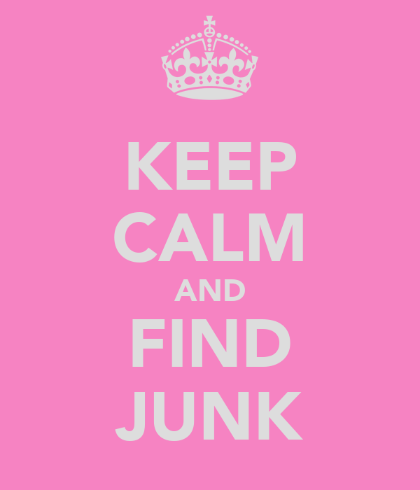 KEEP CALM AND FIND JUNK