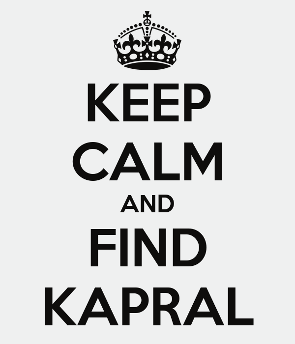KEEP CALM AND FIND KAPRAL