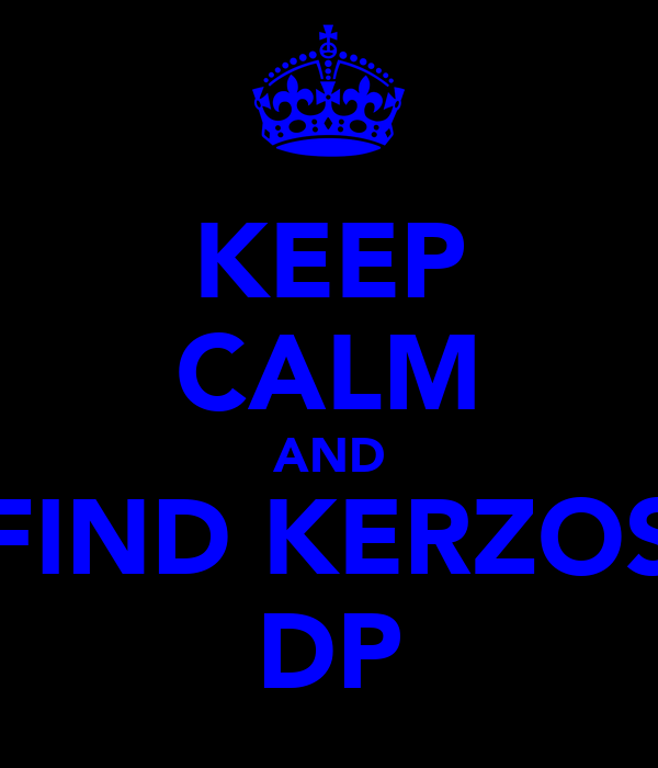 KEEP CALM AND FIND KERZOS DP