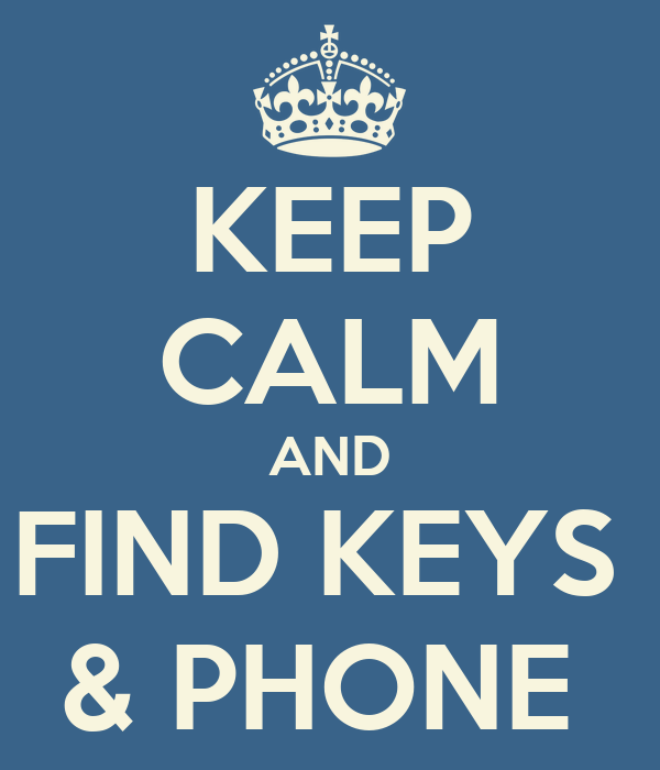 KEEP CALM AND FIND KEYS  & PHONE