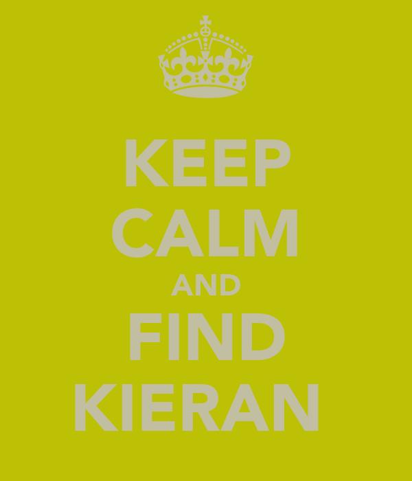 KEEP CALM AND FIND KIERAN