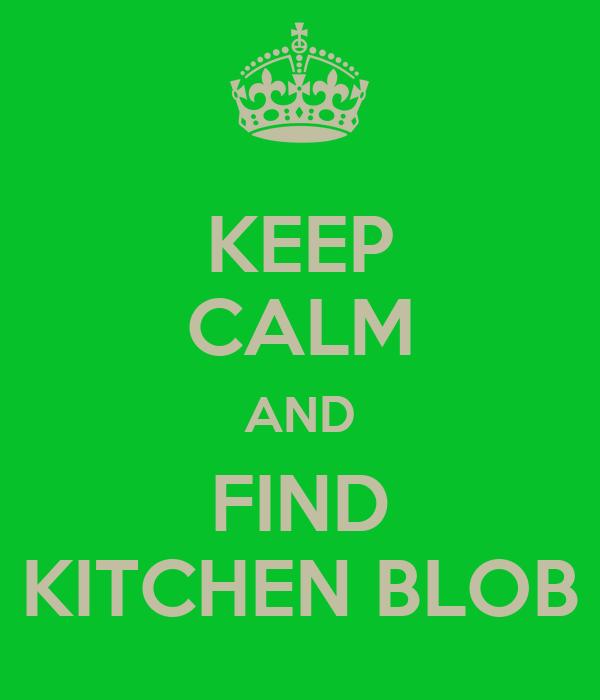KEEP CALM AND FIND KITCHEN BLOB