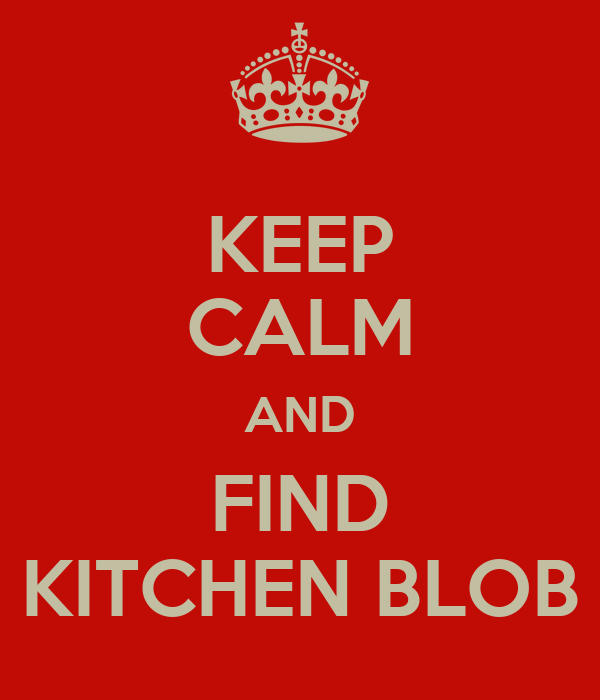 KEEP CALM AND FIND KITCHEN BLOB