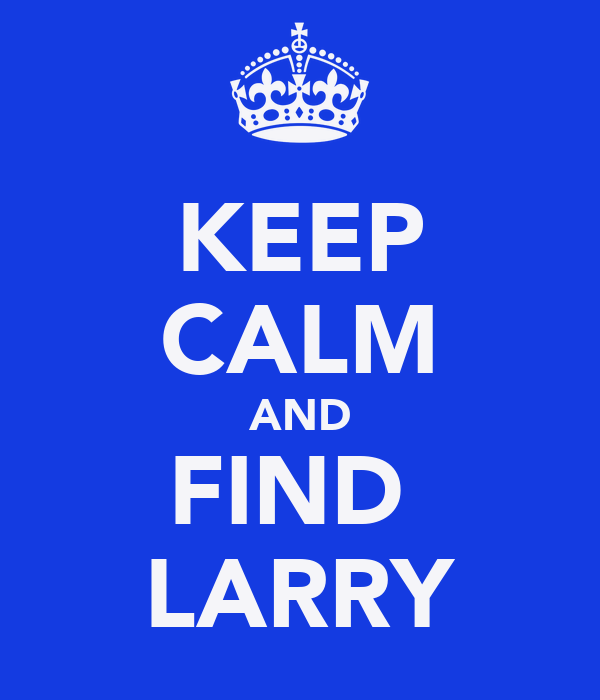 KEEP CALM AND FIND  LARRY