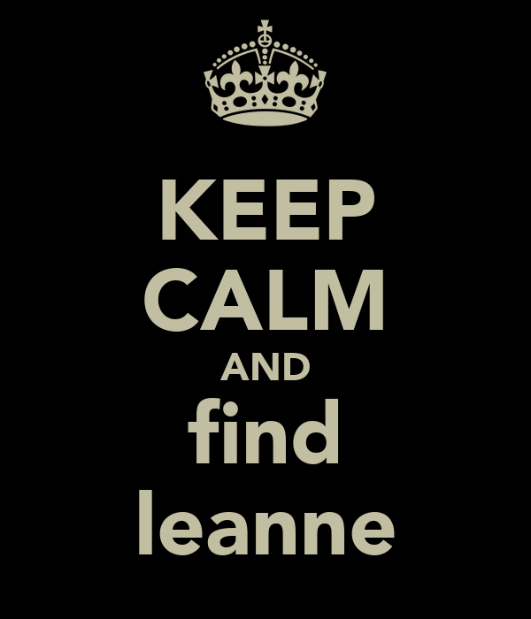 KEEP CALM AND find leanne