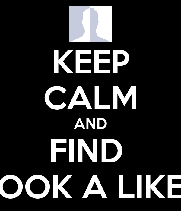 KEEP CALM AND FIND  LOOK A LIKES