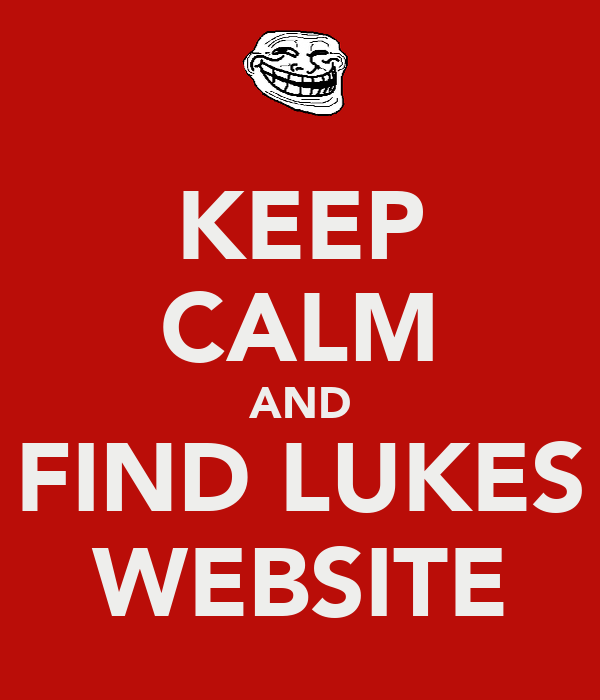 KEEP CALM AND FIND LUKES WEBSITE