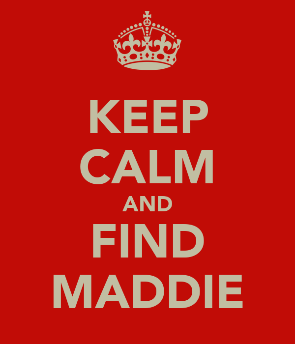 KEEP CALM AND FIND MADDIE