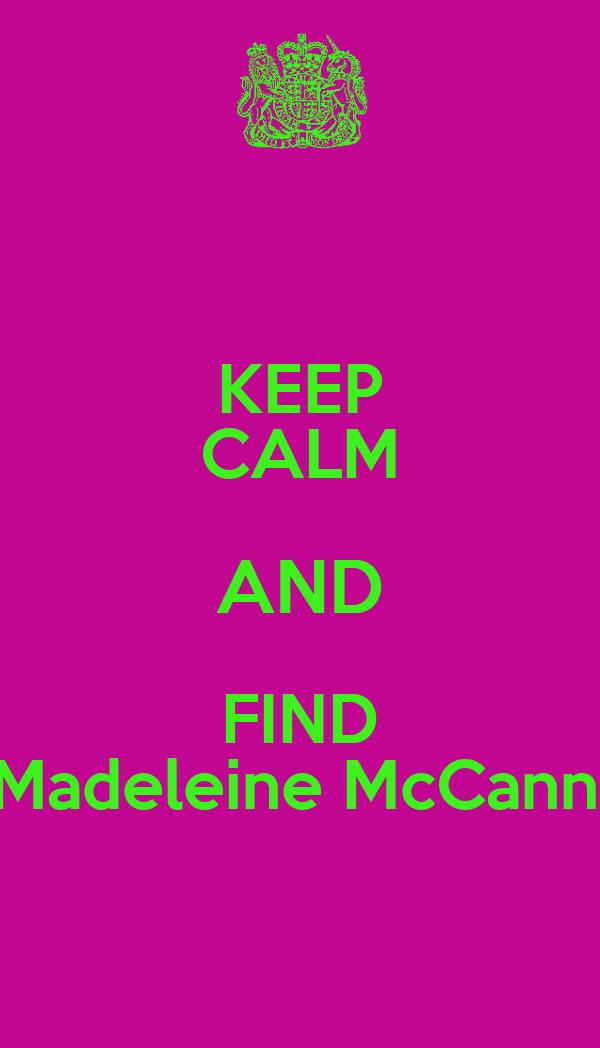 KEEP CALM AND FIND    Madeleine McCann !!!