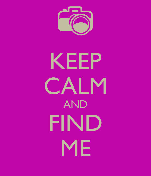KEEP CALM AND FIND ME
