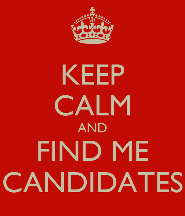 KEEP CALM AND FIND ME CANDIDATES