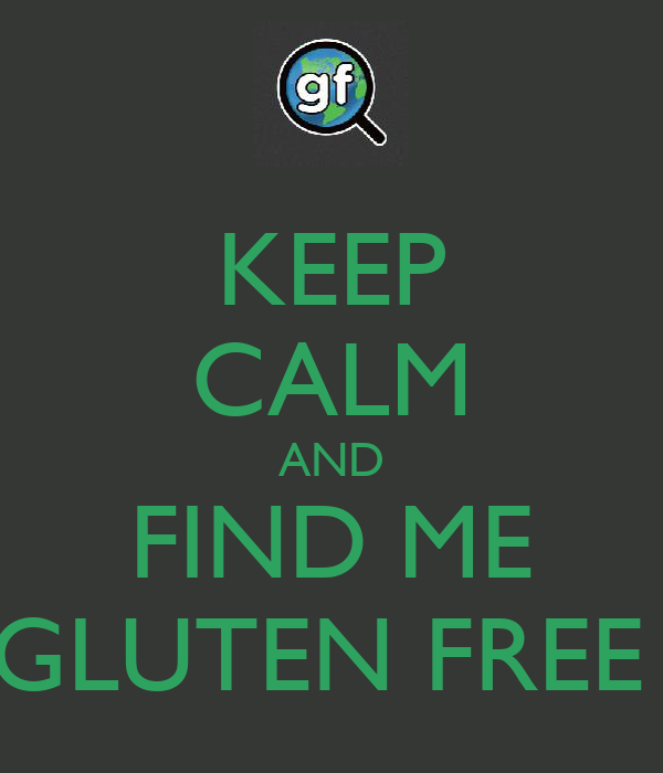 KEEP CALM AND FIND ME GLUTEN FREE