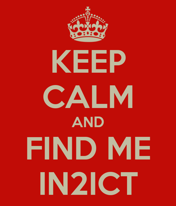 KEEP CALM AND FIND ME IN2ICT