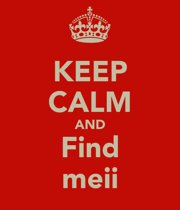 KEEP CALM AND Find meii