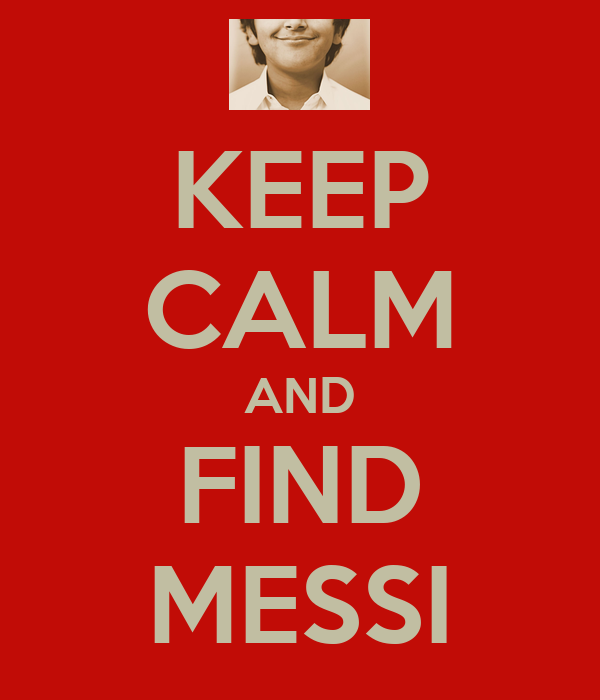 KEEP CALM AND FIND MESSI