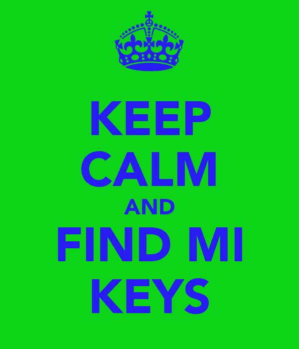 KEEP CALM AND FIND MI KEYS