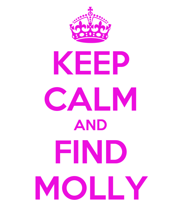 KEEP CALM AND FIND MOLLY