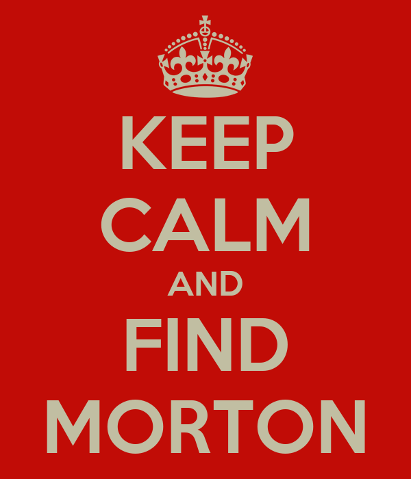 KEEP CALM AND FIND MORTON