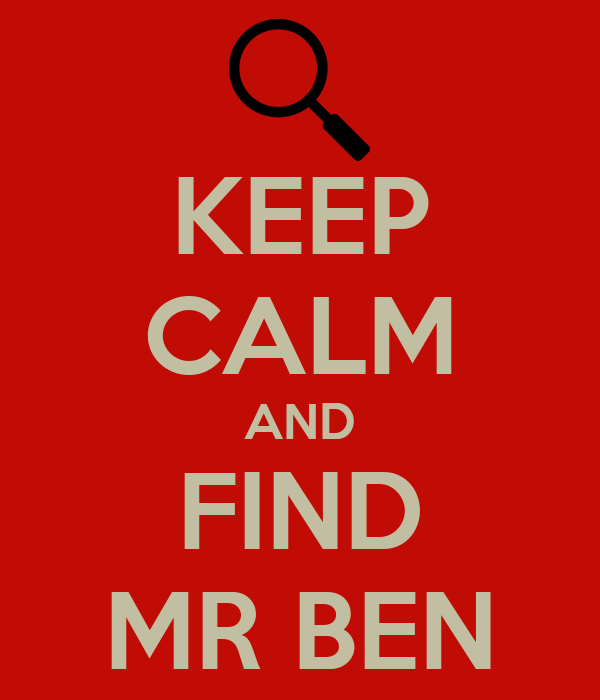 KEEP CALM AND FIND MR BEN
