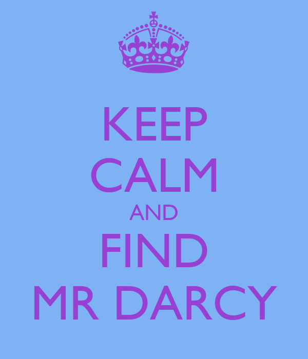 KEEP CALM AND FIND MR DARCY
