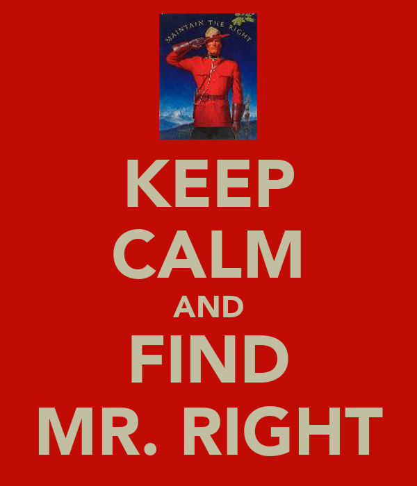 KEEP CALM AND FIND MR. RIGHT