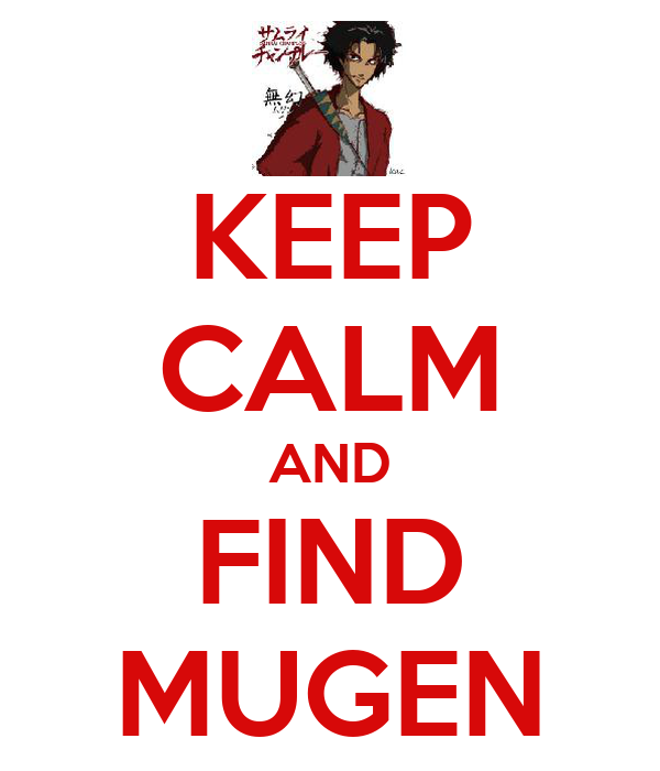 KEEP CALM AND FIND MUGEN