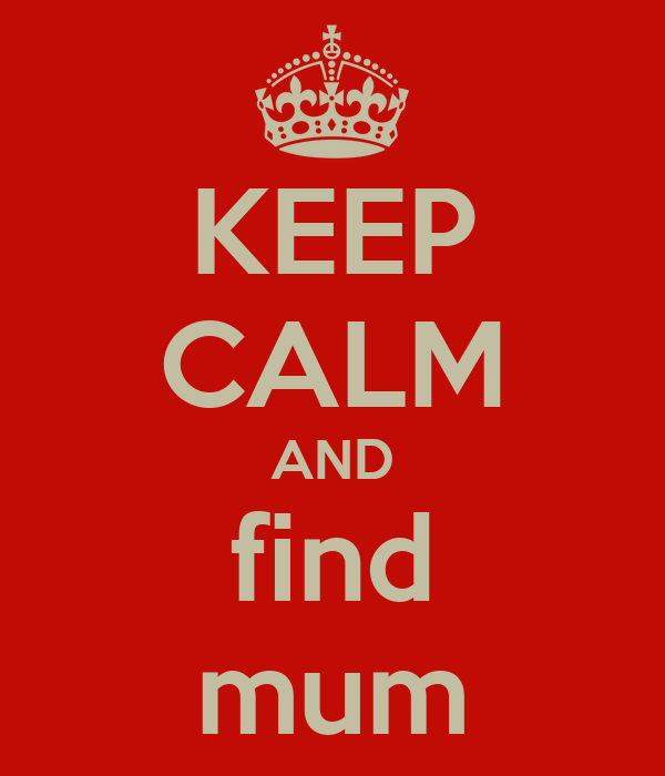 KEEP CALM AND find mum