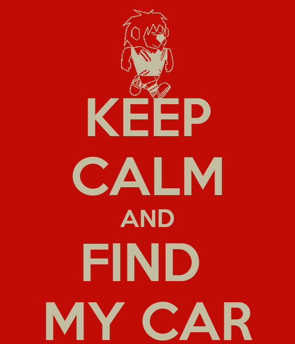 KEEP CALM AND FIND  MY CAR