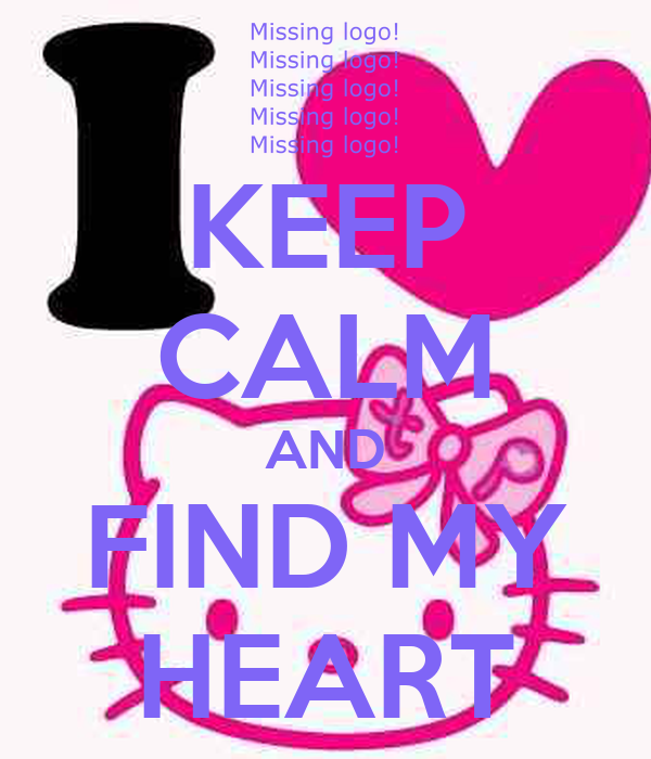 KEEP CALM AND FIND MY HEART