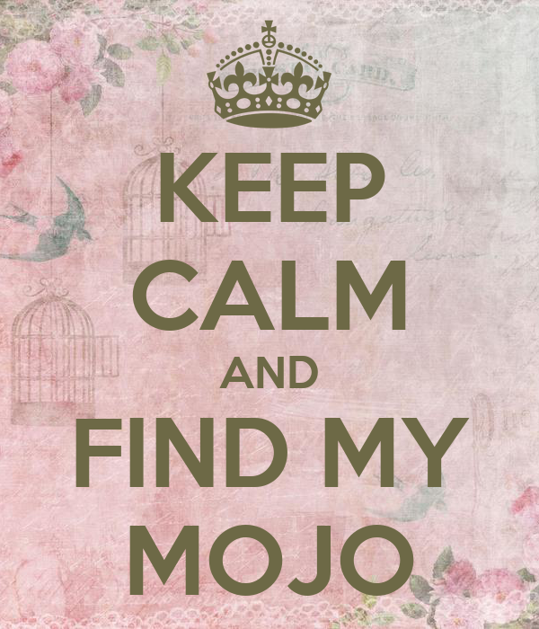 KEEP CALM AND FIND MY MOJO