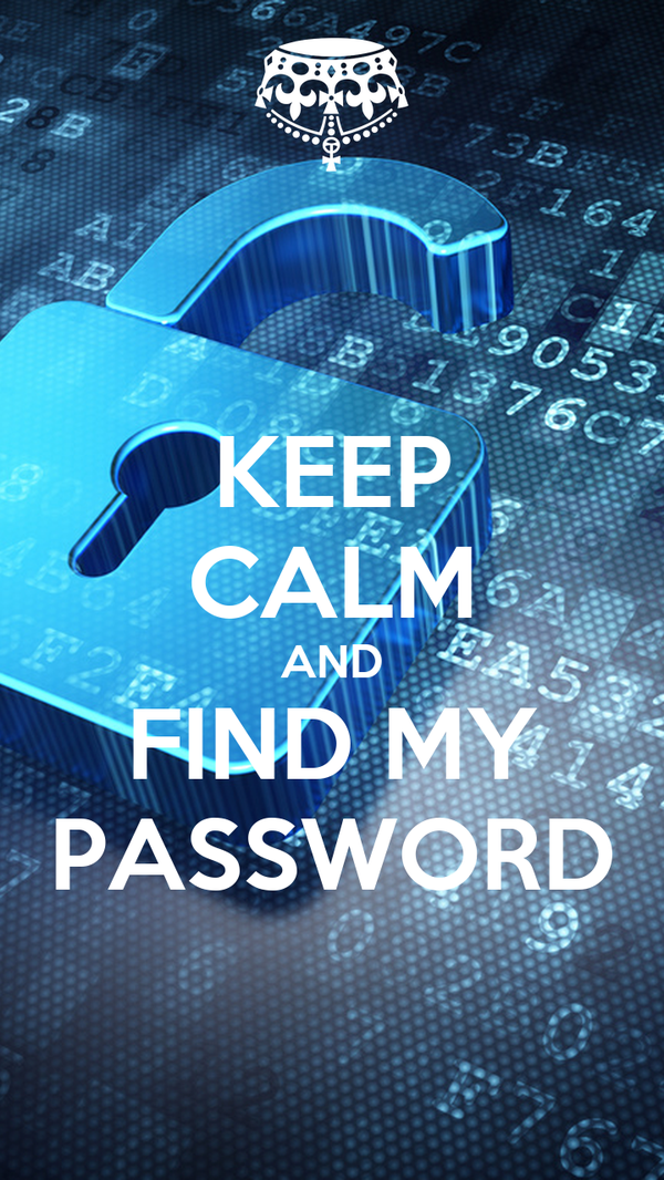 KEEP CALM AND FIND MY PASSWORD