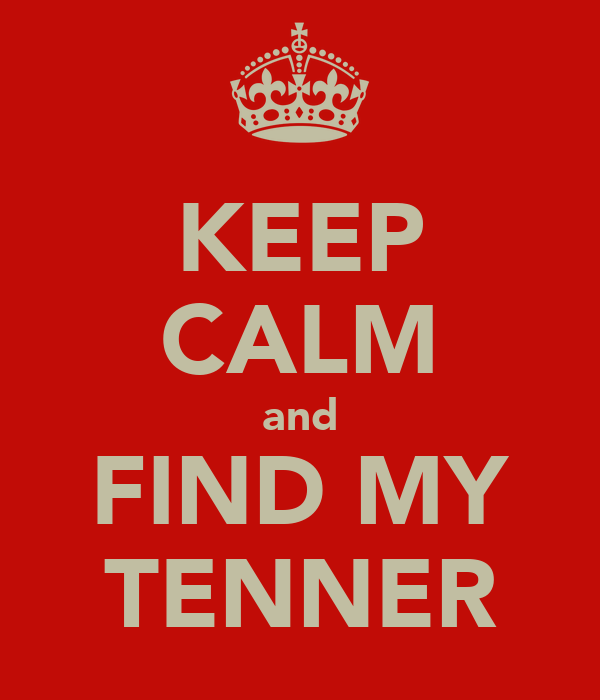 KEEP CALM and FIND MY TENNER
