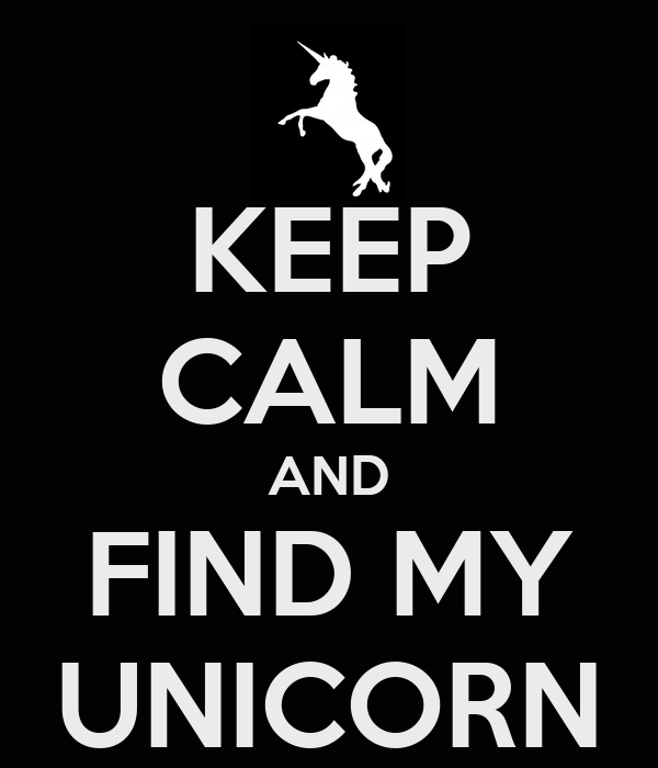 KEEP CALM AND FIND MY UNICORN